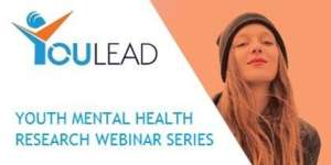 YOULEAD 1st Annual Youth Mental Health Research Lunchtime Webinar Series